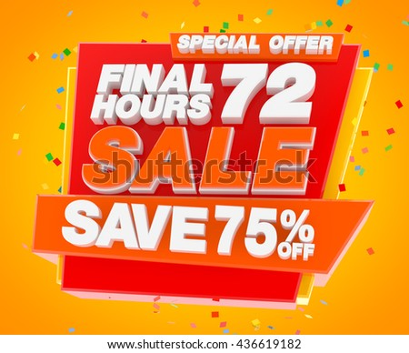 FINAL 72 HOURS SALE SAVE 75 % SPECIAL OFFER, Sale background, Big sale, Sale tag, Sale poster, Banner Design  illustration 3D rendering