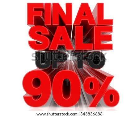 FINAL SALE UP TO 90% word on white background 3d rendering