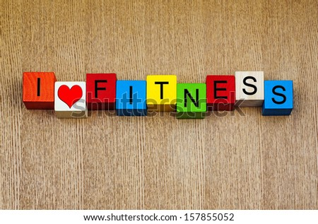 Fitness - I love fitness - for exercise, health care, working out, keeping fit and healthy, health care, sports and sports coaching, with heart symbol. - stock photo