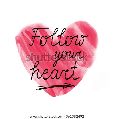 Follow your heart. Hand drawn watercolor red heart on white background and inspirational quote for posters, cards, flyers, T-shirt print and web-use. Ideally for Valentine's Day design. - stock photo