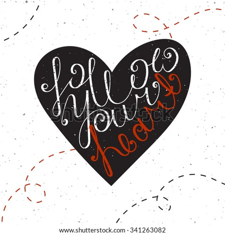Follow your heart inspiration quotation. Typographic lettering. Handdrawn calligraphy motivation concept for card, t-shirt, banner, postcard, poster design. Grunge. Vintage. Raster copy of vector file - stock photo