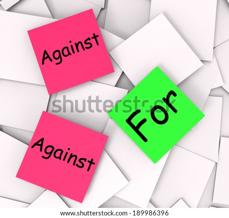 For Against Notes Showing Voting And Opinion - stock photo