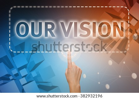 """Forefinger, right hand pressing button on touch screen interface """"Our Vision"""". Internet concept. Business concept - stock photo"""