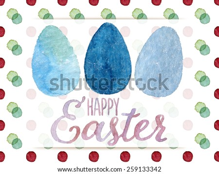 Funny and cute Easter greeting card hand-painted with watercolor. Blue watercolor eggs with Happy Easter words on colorful polka-dot background. Real watercolor painting - stock photo
