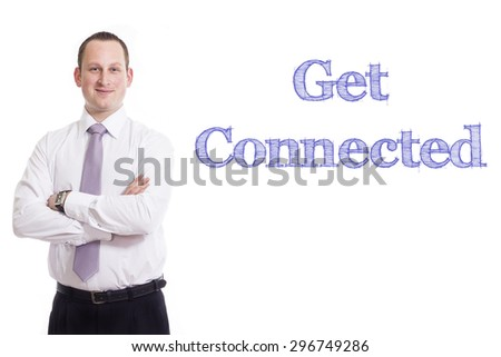 Get connected Young businessman with blue text isolated on white background - stock photo