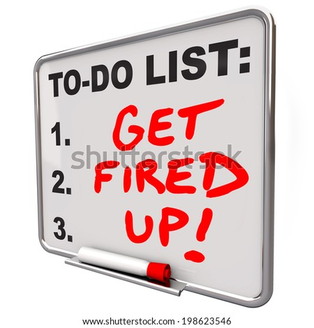 Get Fired Up and excited for a plan, mission or project with words message or reminder  - stock photo