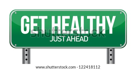 Get Healthy Green Road Sign illustration design over white - stock photo