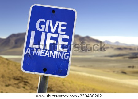 Give Life a Meaning sign with a desert background - stock photo