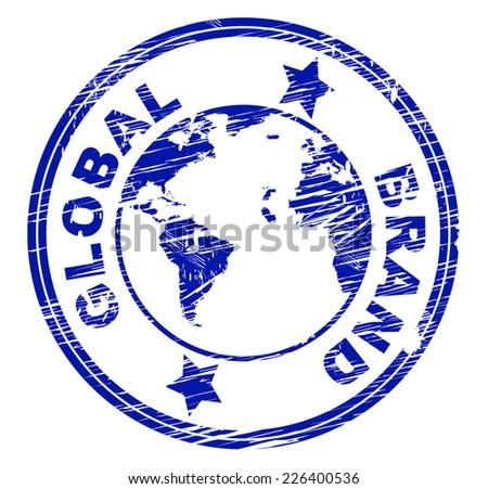 Global Brand Showing Company Identity And Globe - stock photo