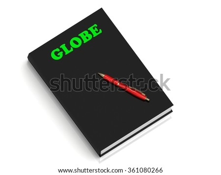 GLOBE- inscription of green letters on black book on white background - stock photo