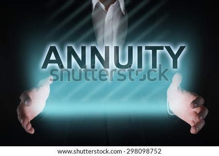 "Glowing text ""Annuity"" in the hands of a businessman. Business concept. Internet concept."