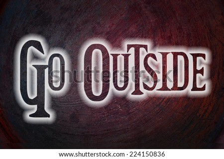 Go Outside Concept text on background - stock photo
