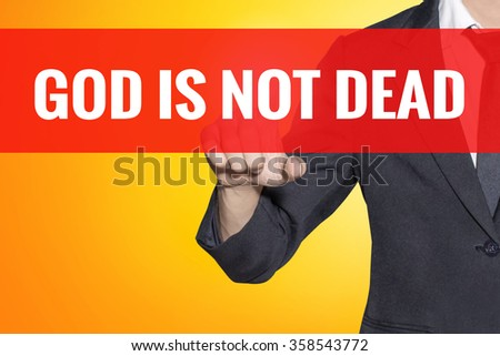 God Is Not Dead word Business man touch on red tab yellow virtual screen for business concept - stock photo