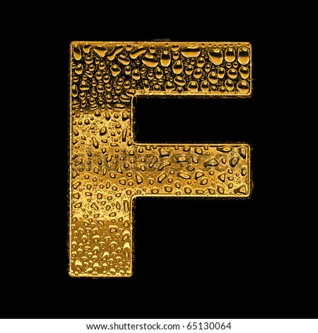 Gold metal three-dimensional alphabet symbol - letter F. Covered with drops of clear water on glossy metal. Isolated on black - stock photo