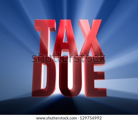 "Gold ""TAX DUE"" on a dark blue background brilliantly backlit with light rays shining through. - stock photo"