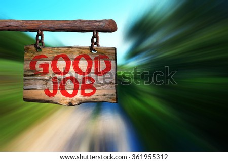 Good job motivational phrase sign on old wood with blurred background
