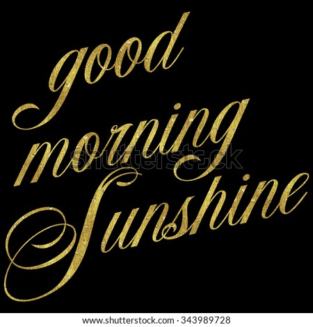 Good morning sunshine gold faux foil stock illustration 343989728 good morning sunshine gold faux foil metallic motivational quote sparkly quotes isolated white background voltagebd Images