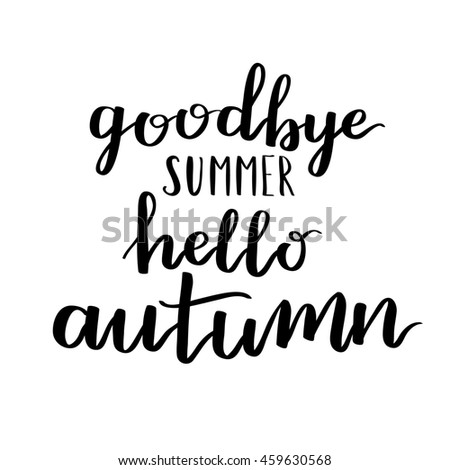 Goodbye Summer Hello Autumn. Inspirational And Motivational Quotes. Hand  Painted Brush Lettering. Hand