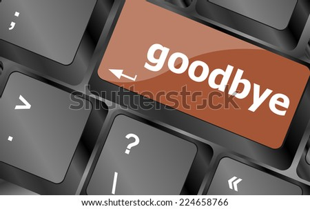 goodbye word on keyboard key, notebook computer button - stock photo