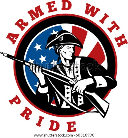 graphic design illustration of an American revolutionary soldier with rifle flag with wording text armed with pride in circle