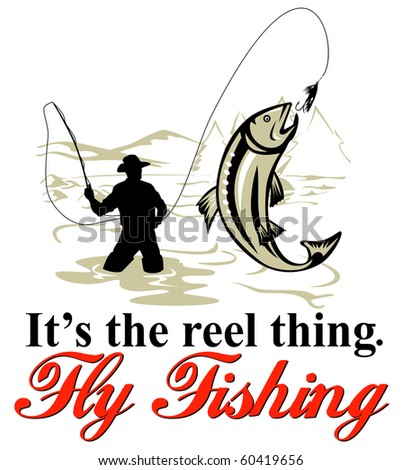 "graphic design illustration of Fly fisherman catching trout with fly reel with text wording   ""it's the reel thing"" and  ""fly fishing"" done in retro style - stock photo"