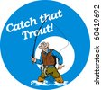 "graphic design illustration of Fly fisherman fishing catching trout with fly rod reel and net with text wording   ""catch that trout!"" set inside a blue circle done in retro style - stock photo"