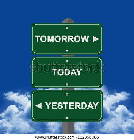 Graphic For Time Management Concept Present By Green Street Sign Pointing to Tomorrow, Today and Yesterday in Blue Sky Background - stock photo
