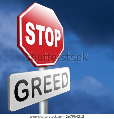 greed stop being greedy fair trade and not short term economy but sustainable agriculture and energy solidarity and responsibility  - stock photo