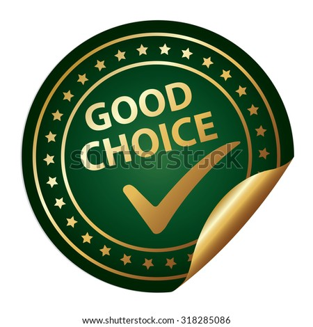 Green Metallic Good Choice Infographics Peeling Sticker, Label, Icon, Sign or Badge Isolated on White Background