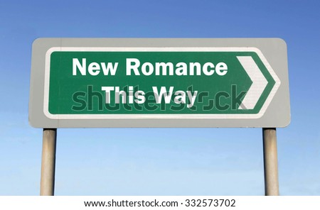 Green road sign with the message of a New Romance This Way concept against a blue sky background