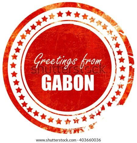 Greetings from gabon, grunge red rubber stamp on a solid white b