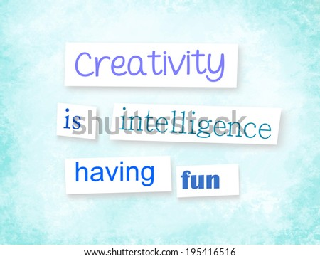 """Grunge quote in anonymous letter style """"Creativity is intelligence having fun"""" - stock photo"""