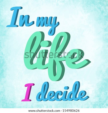 "Grungy retro board with saying ""In my life I decide"" - stock photo"