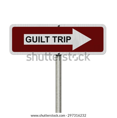 Guilt Trip this way, Red and white street sign with words Guilt Trip isolated on white