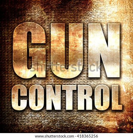 gun control, rust writing on a grunge background - stock photo