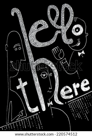 "hand drawing with white ink on black paper of a typography wit the text ""hello there"" and people/hello there/scan of handmade work - stock photo"