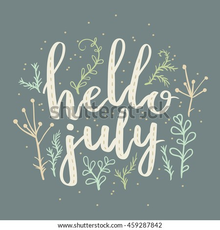 Hand Drawn Typography Lettering Phrase Hello, July! Fun Calligraphy For  Typography Greeting And Invitation