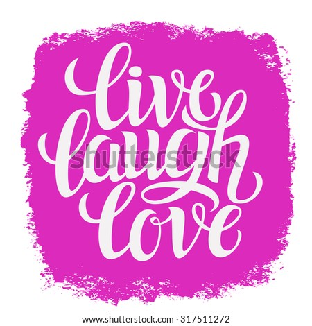 Hand drawn typography poster.Inspirational quote 'live laugh love'.For greeting cards, Valentine day, wedding, posters, prints or home decorations.Raster copy - stock photo