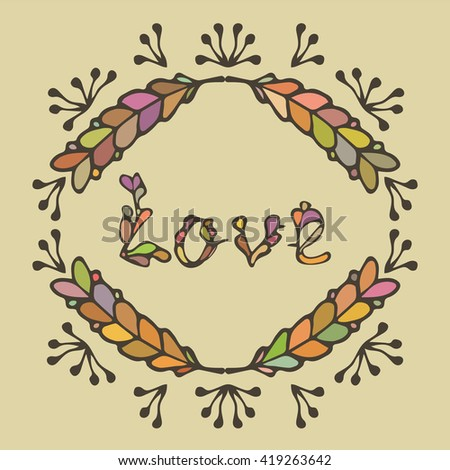 Hand drawn vintage lettering and decoration.Word love in warm colors. Romantic headline. Ornate Frame.Can be used as greeting card, print on T-shirt, bag.Happy Valentines Day Card Design.  - stock photo