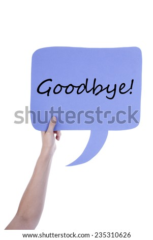 Hand Holding A Light Purple Speech Balloon Or Speech Bubble With Goodbye. Isolated Photo - stock photo
