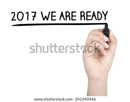 Hand with pen writing 2017 WE ARE READY on whiteboard - stock photo