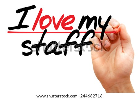 Hand writing I love my staff with marker, business concept
