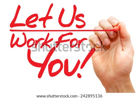 Hand writing Let Us Work For You with red marker, business concept  - stock photo