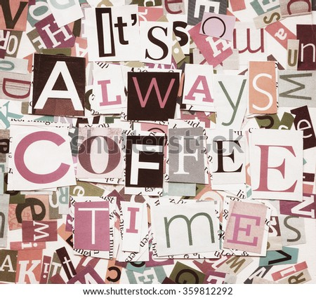 Handmade collage of newspaper and magazine clippings with mixed letters saying ' It's always coffee time' - stock photo