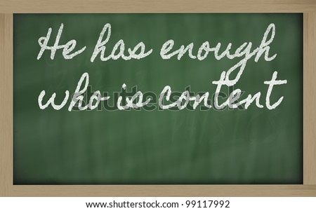 handwriting blackboard writings - He has enough who is content