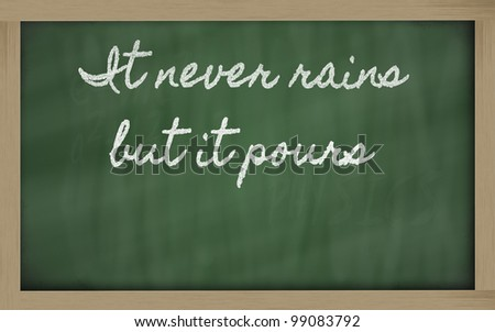 handwriting blackboard writings - It never rains but it pours