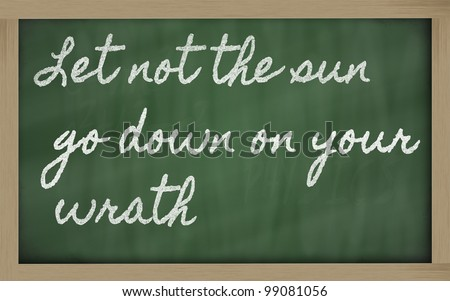 handwriting blackboard writings - Let not the sun go down on your wrath