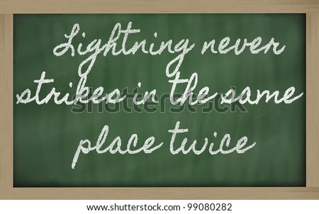 handwriting blackboard writings - Lightning never strikes in the same place twice