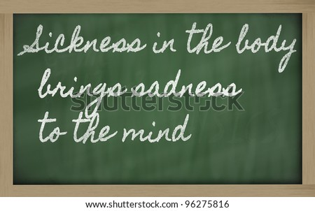 handwriting blackboard writings - Sickness in the body brings sadness to the mind