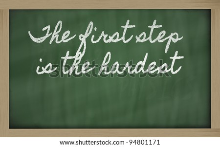 handwriting blackboard writings - The first step is the hardest
